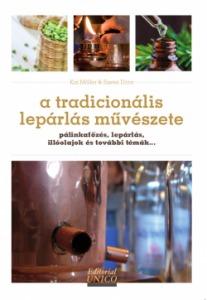 A tradicionális lepárlás művészete - pálinkafőzés, lepárlás, illóolajok és további témák... könyv