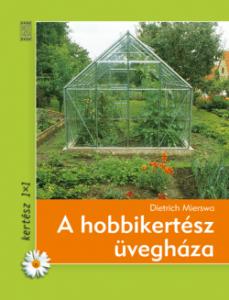 Hobbikertész üvegháza - könyv az üvegházas növénytermésztésről
